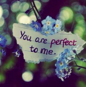 You are perfect to me. Quote
