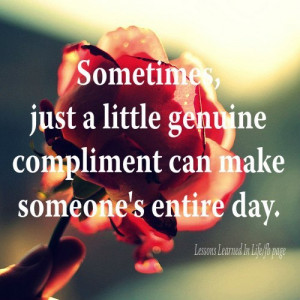 ... , Just a Little Genuine Compliment Can Make Someone's Entire Day