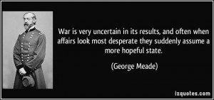... desperate they suddenly assume a more hopeful state. - George Meade