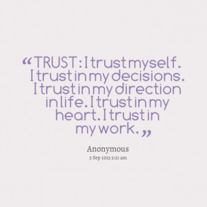 Decision Quotes Work Quotes picture: trust: i trust