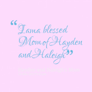 am a blessed Mom of Hayden and Haleigh