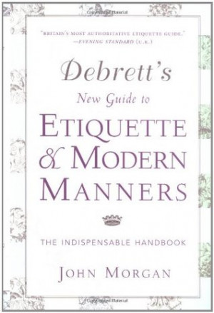 New Guide to Etiquette and Modern Manners The Indispensable Handbook