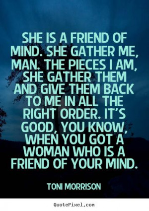 Toni Morrison picture quote - She is a friend of mind. she gather me ...