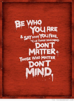 ... 'cause those who mind don't matter and those who matter don't mind