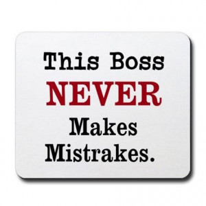 Boss Gifts > Boss Office > Boss Mistrakes Funny Quote Mousepad