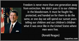 "Ronald Reagan: ""Freedom is never more than one generation away from ..."