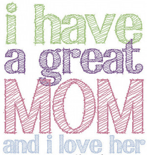 have a great mom and i love her.