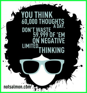 Don't waste 59,999 of 'em on negative, limiting thinking.