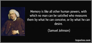 Memory is like all other human powers, with which no man can be ...
