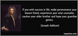 If you wish success in life, make perseverance your bosom friend ...