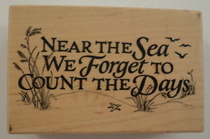 ... NEAR THE SEA WE FORGET TO COUNT THE DAYS QUOTE WOODEN RUBBER STAMP