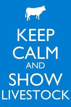Keep calm. Show livestock :) More