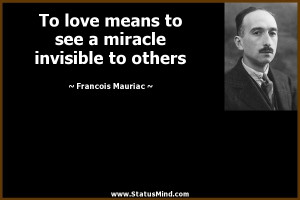 ... miracle invisible to others - Francois Mauriac Quotes - StatusMind.com