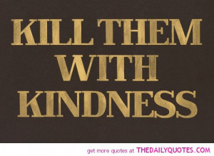 kill-them-with-kindness-quote-funny-quotes-sayings-pic-pictures-images ...
