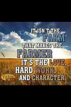 Farmer = Hard Work, Character & Love! More