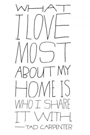 Love Most About My Home Is Who I Share It With ~ Family Quote