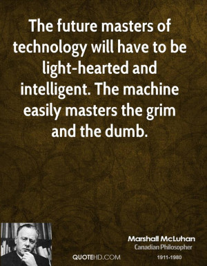 The future masters of technology will have to be light-hearted and ...