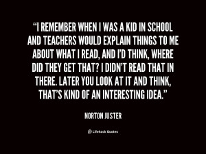 quote-Norton-Juster-i-remember-when-i-was-a-kid-49747.png