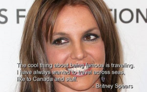 Britney spears, quotes, sayings, to be famous, traveling