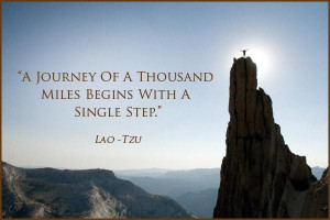 The Journey of a Thousand Miles Begins with a Single Step...