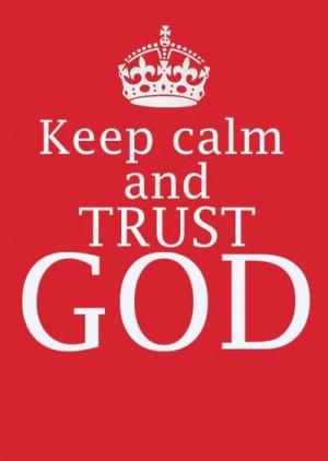 Keep calm and trust God. Keep calm and trust God. Keep calm and ...