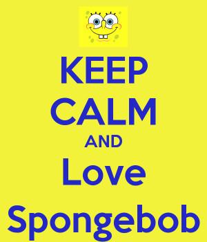 Keep Calm Spongebob Quotes