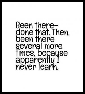 Been there--done that . . .