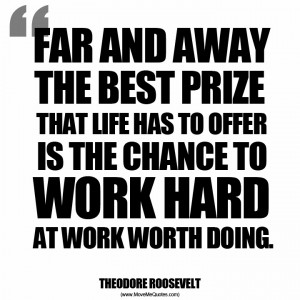 best prize that life has to offer is the chance to work hard at work ...