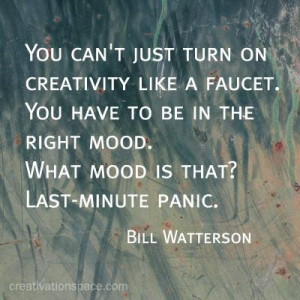 Cartoonist bill watterson quotes and sayings creativity right mood