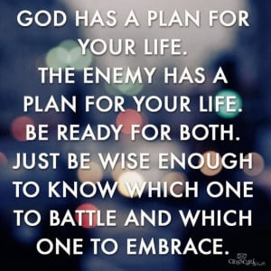 God has a plan for your life. The enemy has a plan for your life. Be ...