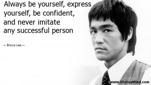 Always be yourself, express yourself, be confident, and never imitate ...