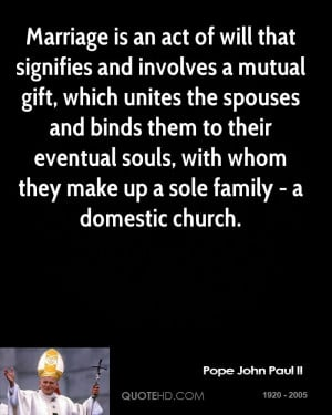 Marriage is an act of will that signifies and involves a mutual gift ...