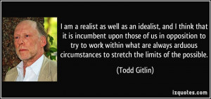 am a realist as well as an idealist, and I think that it is ...