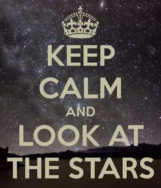 keep calm and look at the stars more stars gazing starry night my life ...