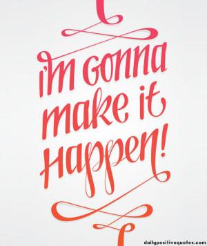 gonna make it happen!