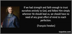 If we had strength and faith enough to trust ourselves entirely to God ...