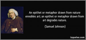 or metaphor drawn from nature ennobles art; an epithet or metaphor ...