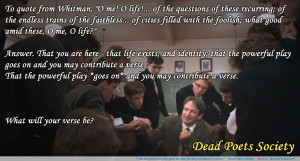 """... goes on and you may contribute a verse…"""" – Dead Poets Society"""