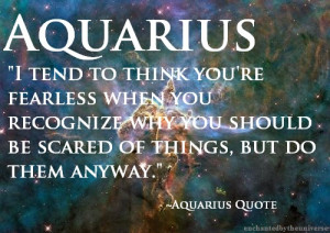 http://quotespictures.com/aquarius-i-tend-to-think-youre-fearless-when ...