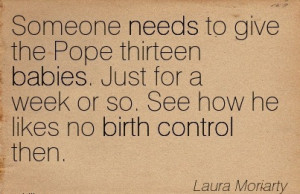 ... Week Or So. See How He Likes No Birth Control Then. - Laura Moriarty