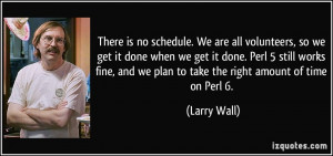 schedule. We are all volunteers, so we get it done when we get it done ...