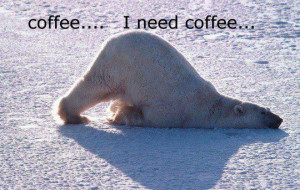 Coffee I need Coffee
