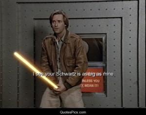see your Schwartz is as big as mine – Spaceballs
