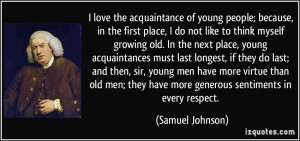 ... young acquaintances must last longest, if they do last; and then, sir