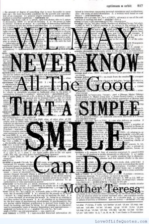 Mother Teresa – We may never know all the good that a simple smile ...