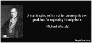 man is called selfish not for pursuing his own good, but for ...