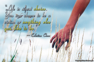 """Inspirational Quote: """"Life is about choice. You can choose to be a ..."""
