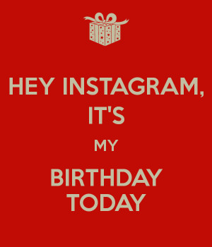 Hey Instagram Birthday Today