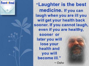 Osho quotes on Laughter: Laughter is the best medicine. If you can ...