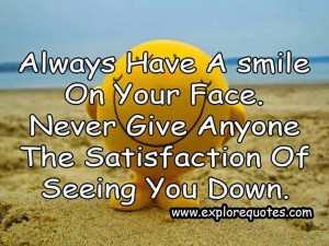 Always have a smile on your face…